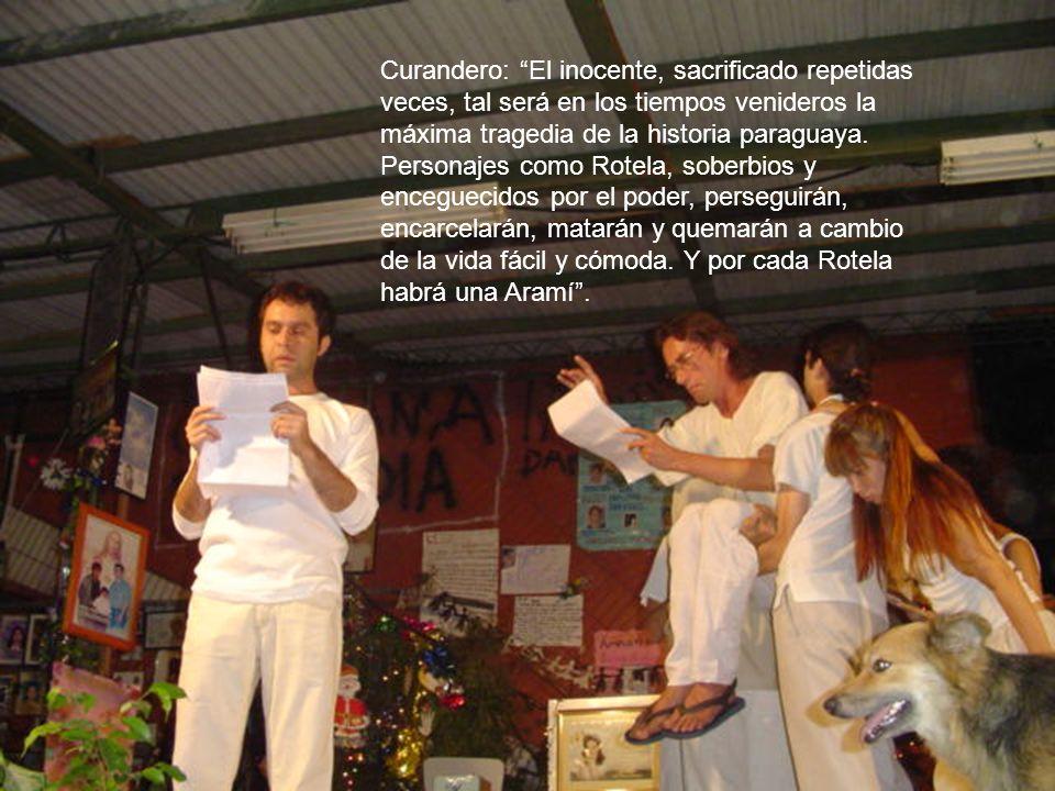 Curandero: El inocente, sacrificado repetidas veces, tal será en los tiempos venideros la máxima tragedia de la historia paraguaya. Personajes como Ro