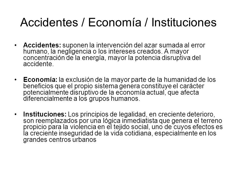 Accidentes / Economía / Instituciones Accidentes: suponen la intervención del azar sumada al error humano, la negligencia o los intereses creados.