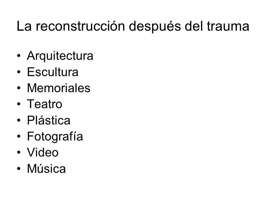 La reconstrucción después del trauma Arquitectura Escultura Memoriales Teatro Plástica Fotografía Video Música