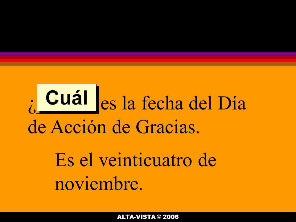 ¿______ es la fecha del Día de Acción de Gracias. Es el veinticuatro de noviembre.