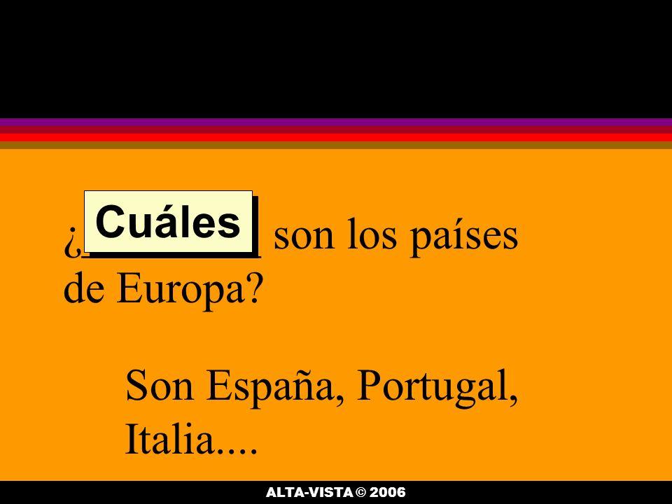¿________ son los países de Europa Son España, Portugal, Italia.... Cuáles ALTA-VISTA © 2006