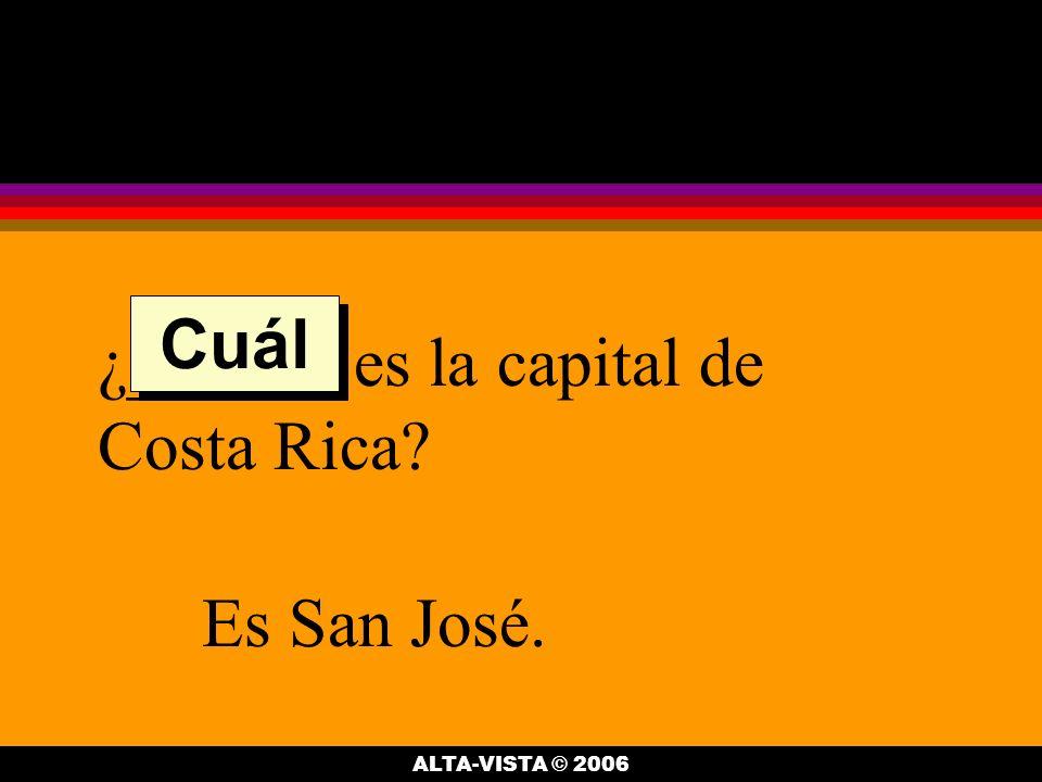 ¿______ es la capital de Costa Rica Es San José. Cuál ALTA-VISTA © 2006