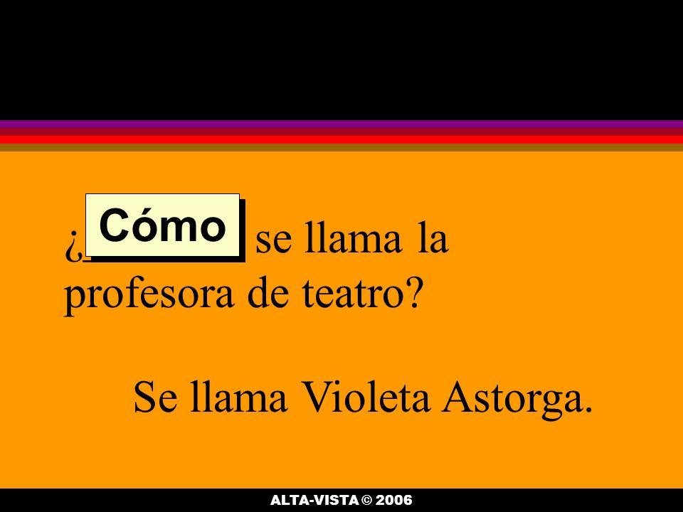 ¿______ se llama la profesora de teatro Se llama Violeta Astorga. Cómo ALTA-VISTA © 2006