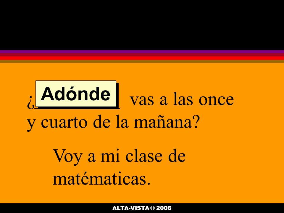 ¿A ______ hora es tu clase de matemáticas.La tengo a las once y cuarto de la mañana.