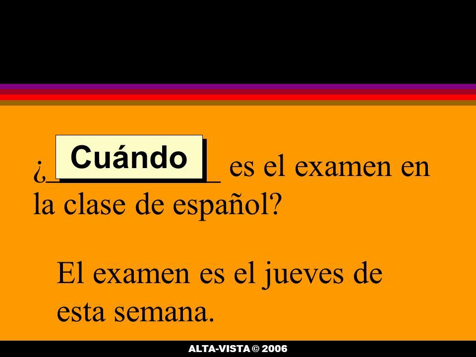 ¿___________ es necesario estudiar? El examen va a ser dificíl. Por qué ALTA-VISTA © 2006