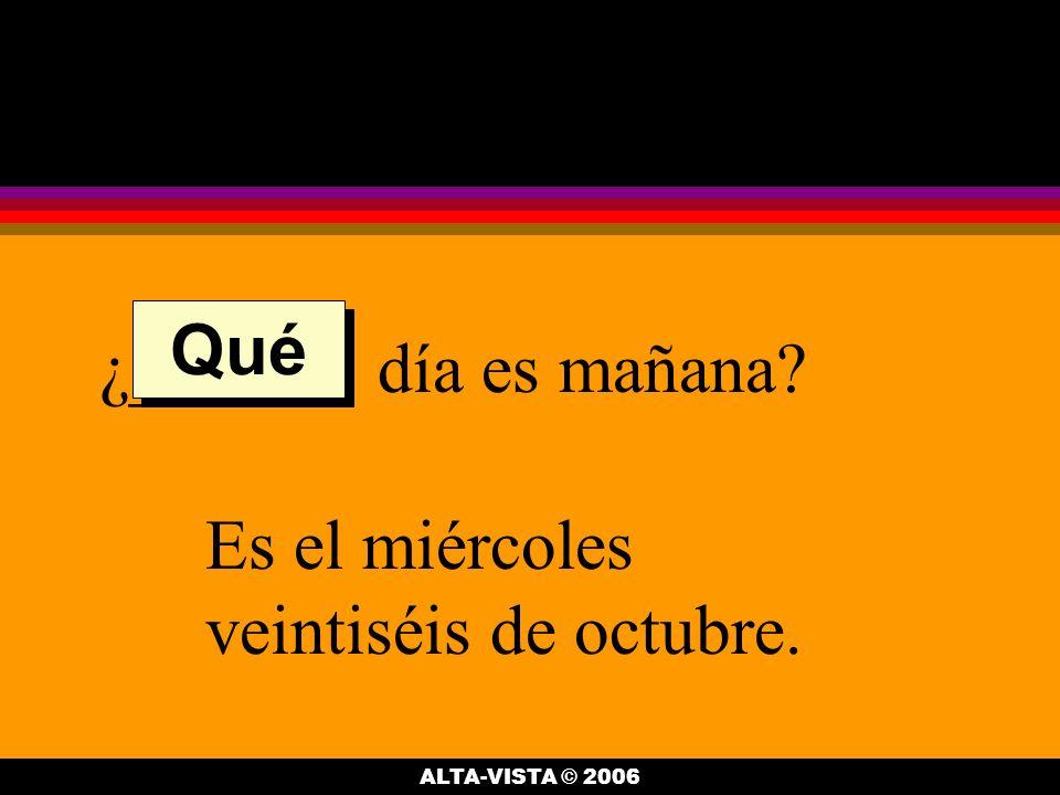 ¿______ día es mañana Es el miércoles veintiséis de octubre. Qué ALTA-VISTA © 2006