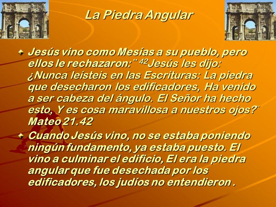 Jesús vino como Mesías a su pueblo, pero ellos le rechazaron: ¨ 42 Jesús les dijo: ¿Nunca leísteis en las Escrituras: La piedra que desecharon los edificadores, Ha venido a ser cabeza del ángulo.