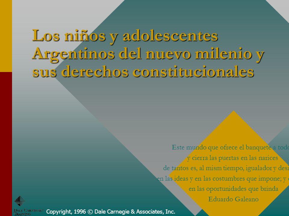 Los niños y adolescentes Argentinos del nuevo milenio y sus derechos constitucionales Copyright, 1996 © Dale Carnegie & Associates, Inc. Este mundo qu