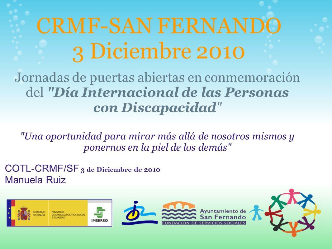 CRMF-SAN FERNANDO 3 Diciembre 2010 Jornadas de puertas abiertas en conmemoración del