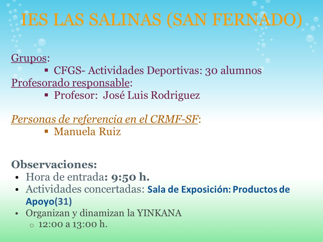 IES LAS SALINAS (SAN FERNADO) Grupos: CFGS- Actividades Deportivas: 30 alumnos Profesorado responsable: Profesor: José Luis Rodriguez Personas de refe