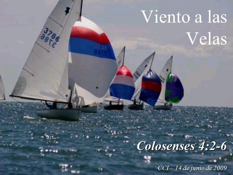 Viento a las Velas Colosenses 4:2-6 CCI – 14 de junio de 2009