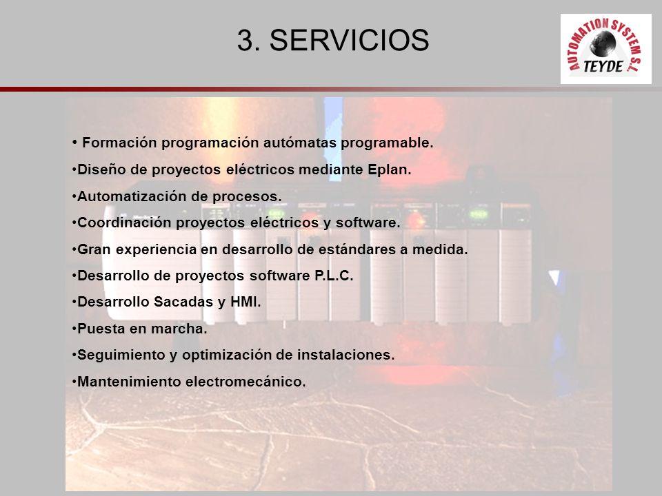 3. SERVICIOS Formación programación autómatas programable. Diseño de proyectos eléctricos mediante Eplan. Automatización de procesos. Coordinación pro