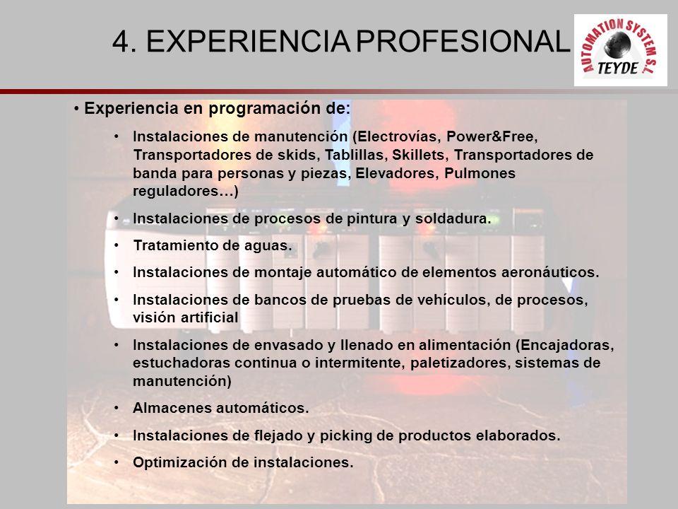 4. EXPERIENCIA PROFESIONAL Experiencia en programación de: Instalaciones de manutención (Electrovías, Power&Free, Transportadores de skids, Tablillas,