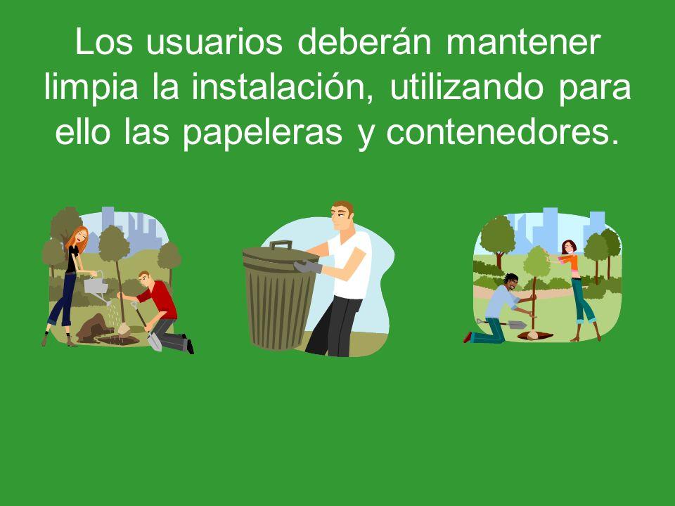 Los usuarios deberán mantener limpia la instalación, utilizando para ello las papeleras y contenedores.
