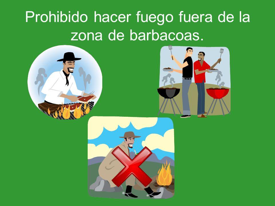Prohibido hacer fuego fuera de la zona de barbacoas.