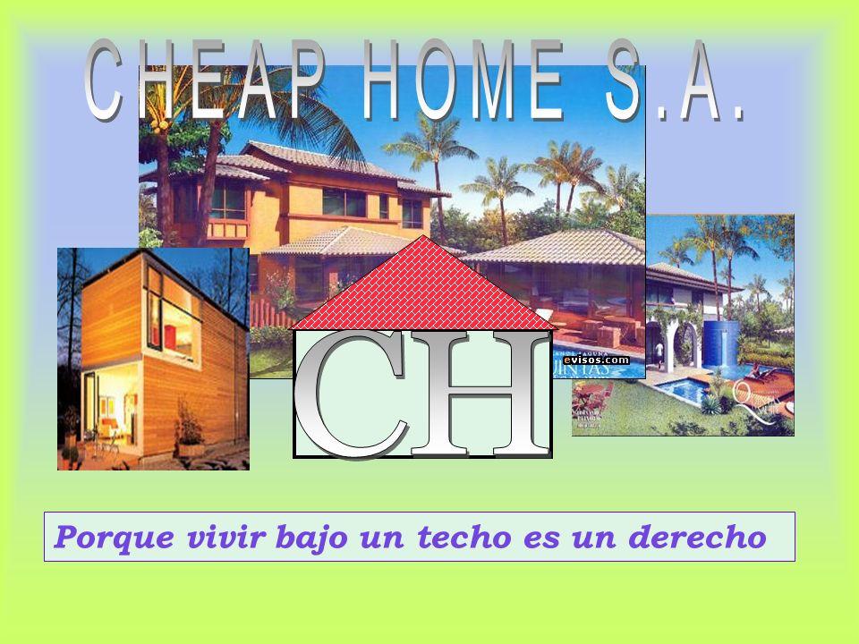 CHEAPHOME S.A. Porque vivir bajo un techo es un derecho