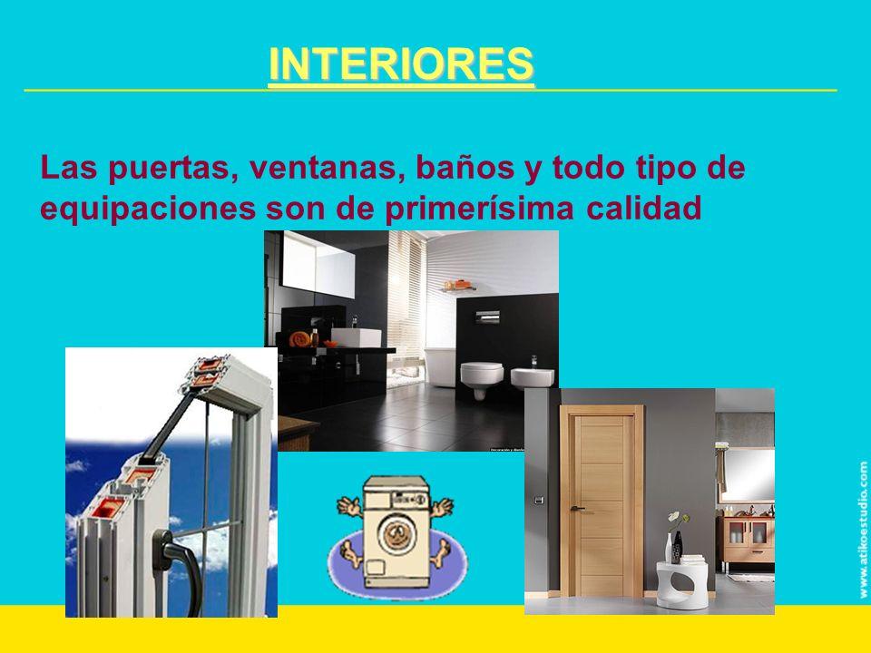 INTERIORES Las puertas, ventanas, baños y todo tipo de equipaciones son de primerísima calidad