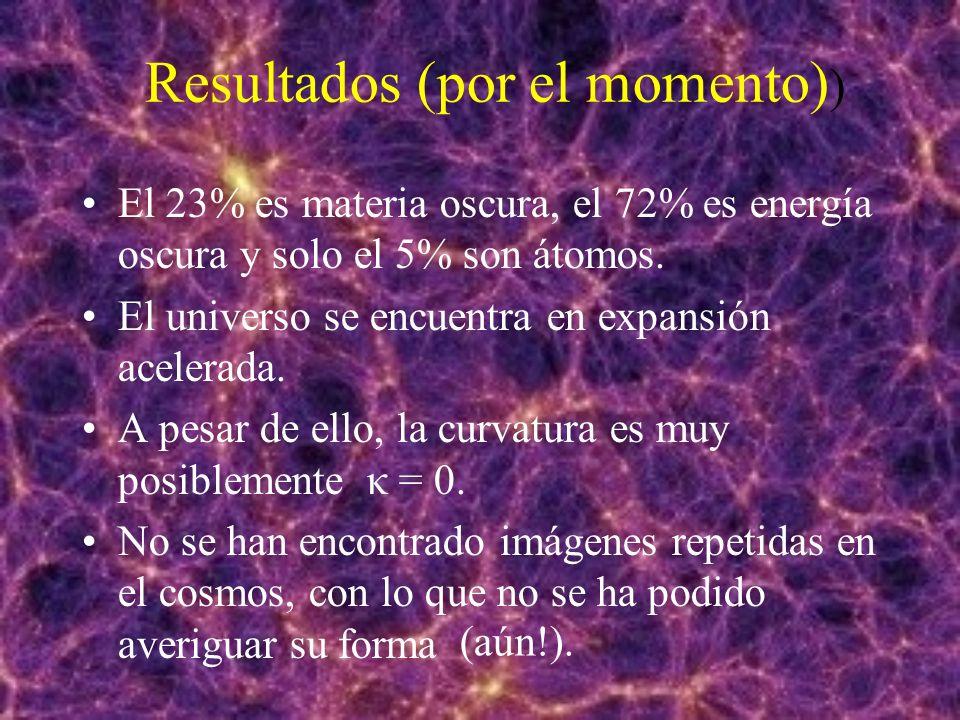 Resultados (por el momento) ) El 23% es materia oscura, el 72% es energía oscura y solo el 5% son átomos.