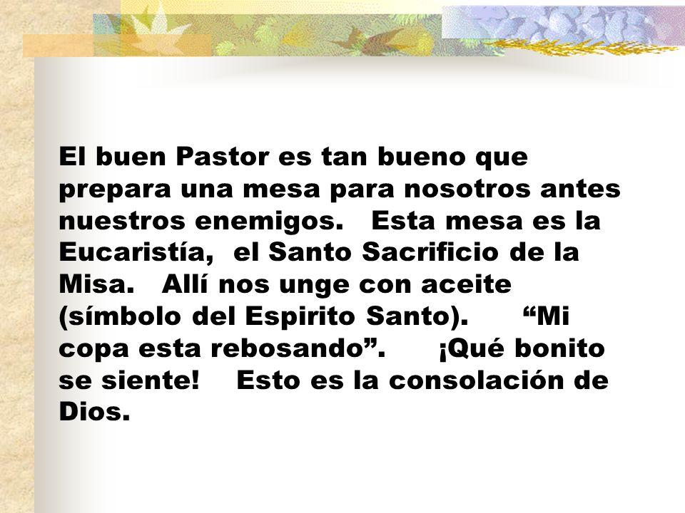 El buen Pastor es tan bueno que prepara una mesa para nosotros antes nuestros enemigos.