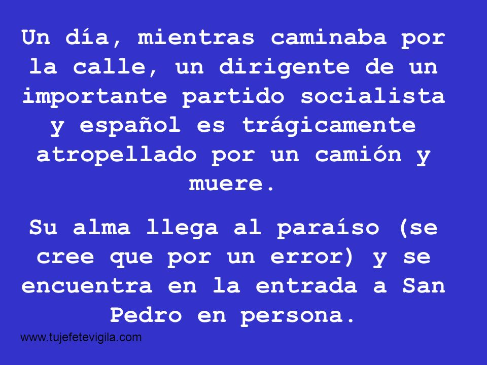 Un día, mientras caminaba por la calle, un dirigente de un importante partido socialista y español es trágicamente atropellado por un camión y muere.