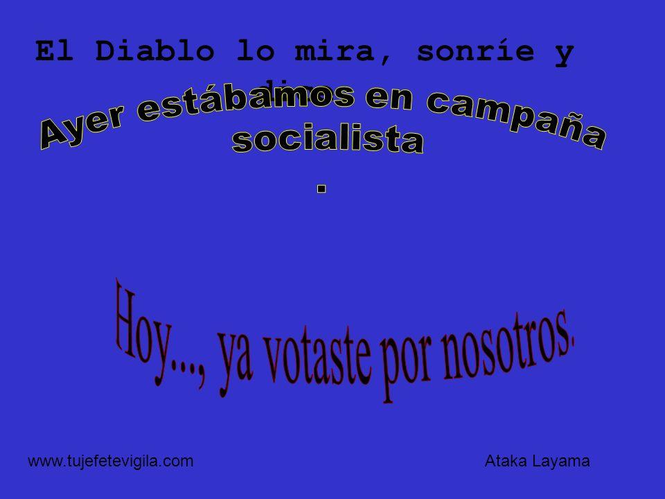 El Diablo lo mira, sonríe y dice: Ataka Layamawww.tujefetevigila.com