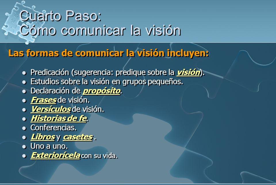 Las formas de comunicar la visión incluyen: Predicación (sugerencia: predique sobre la visión). Estudios sobre la visión en grupos pequeños. Declaraci