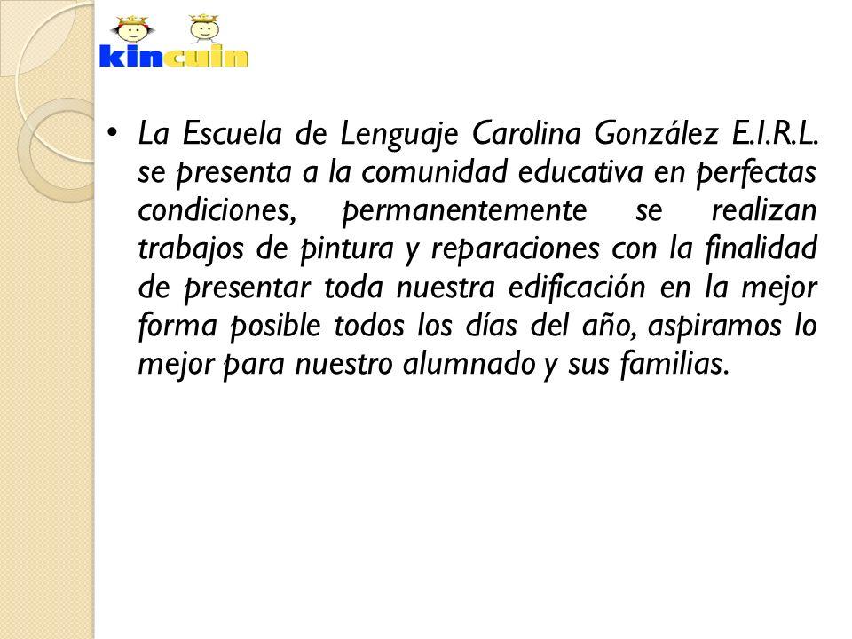 La Escuela de Lenguaje Carolina González E.I.R.L. se presenta a la comunidad educativa en perfectas condiciones, permanentemente se realizan trabajos
