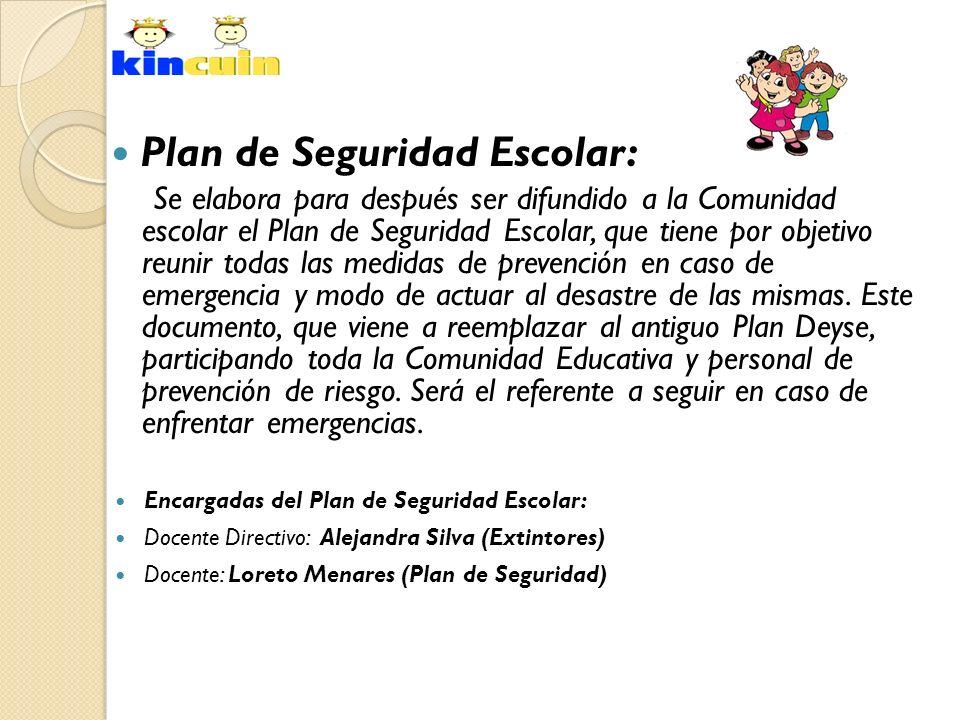 Plan de Seguridad Escolar: Se elabora para después ser difundido a la Comunidad escolar el Plan de Seguridad Escolar, que tiene por objetivo reunir to