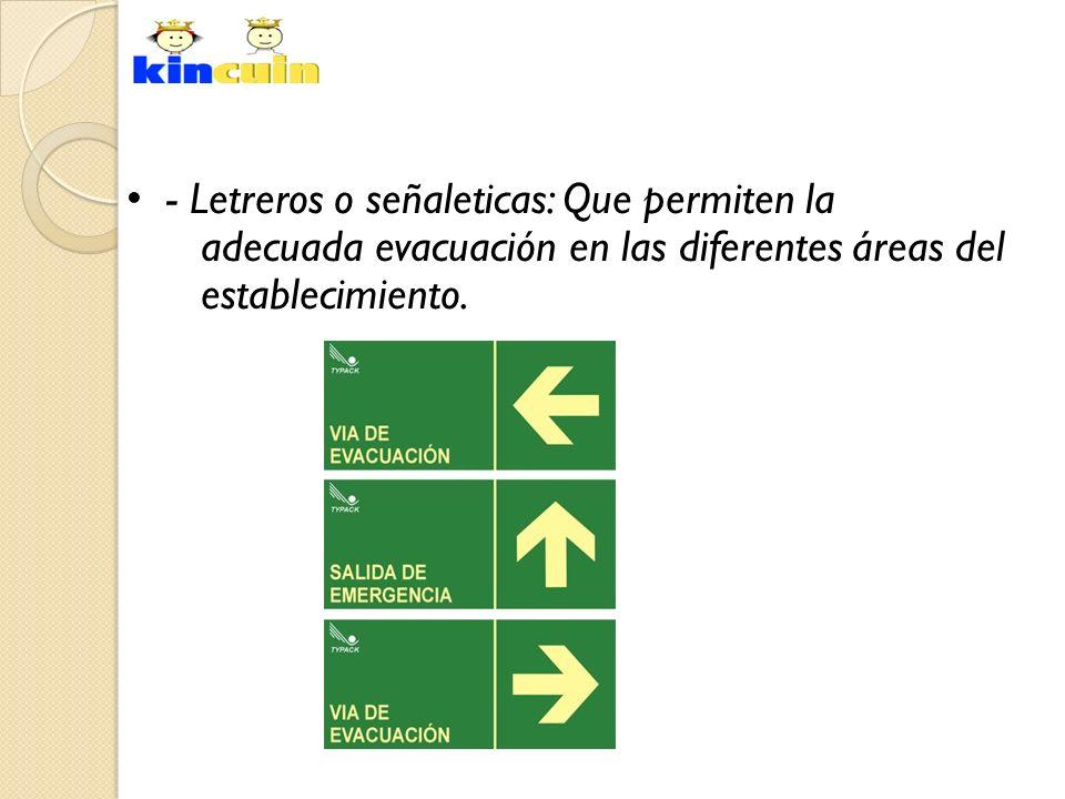 - Letreros o señaleticas: Que permiten la adecuada evacuación en las diferentes áreas del establecimiento.