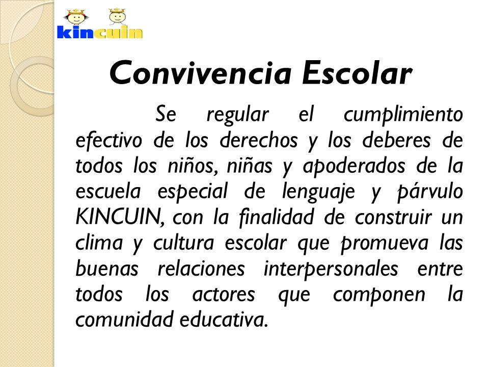 Convivencia Escolar Se regular el cumplimiento efectivo de los derechos y los deberes de todos los niños, niñas y apoderados de la escuela especial de