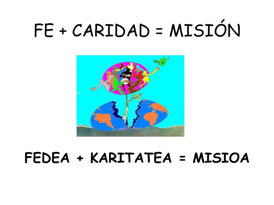 FE + CARIDAD = MISIÓN FEDEA + KARITATEA = MISIOA