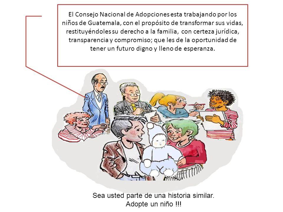 El Consejo Nacional de Adopciones esta trabajando por los niños de Guatemala, con el propósito de transformar sus vidas, restituyéndoles su derecho a