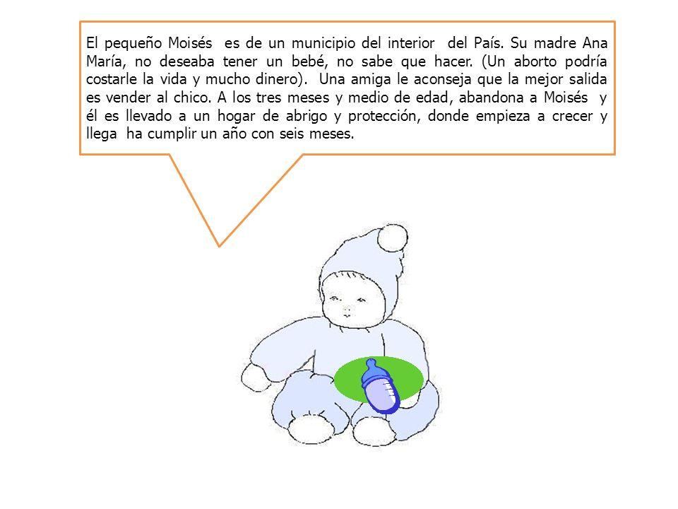 El pequeño Moisés es de un municipio del interior del País. Su madre Ana María, no deseaba tener un bebé, no sabe que hacer. (Un aborto podría costarl