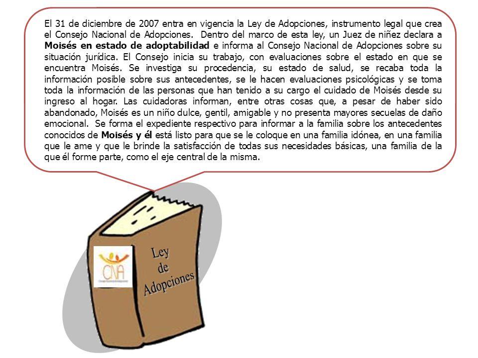 El 31 de diciembre de 2007 entra en vigencia la Ley de Adopciones, instrumento legal que crea el Consejo Nacional de Adopciones. Dentro del marco de e
