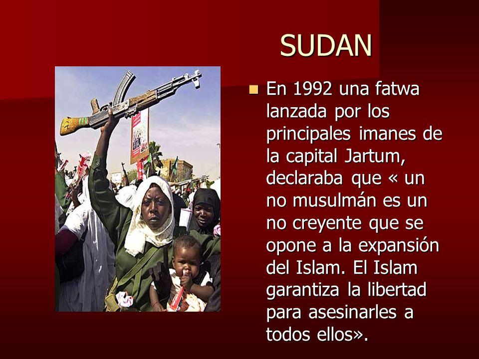 SUDAN SUDAN En 1992 una fatwa lanzada por los principales imanes de la capital Jartum, declaraba que « un no musulmán es un no creyente que se opone a