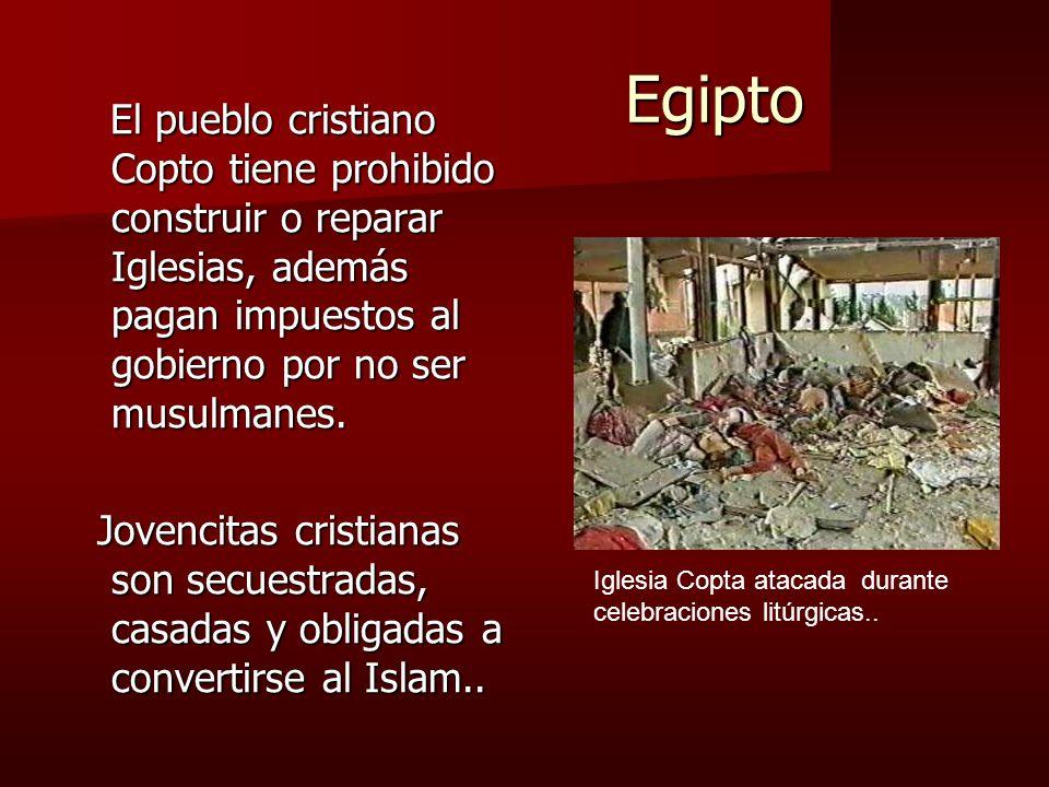 Egipto Egipto El pueblo cristiano Copto tiene prohibido construir o reparar Iglesias, además pagan impuestos al gobierno por no ser musulmanes. El pue