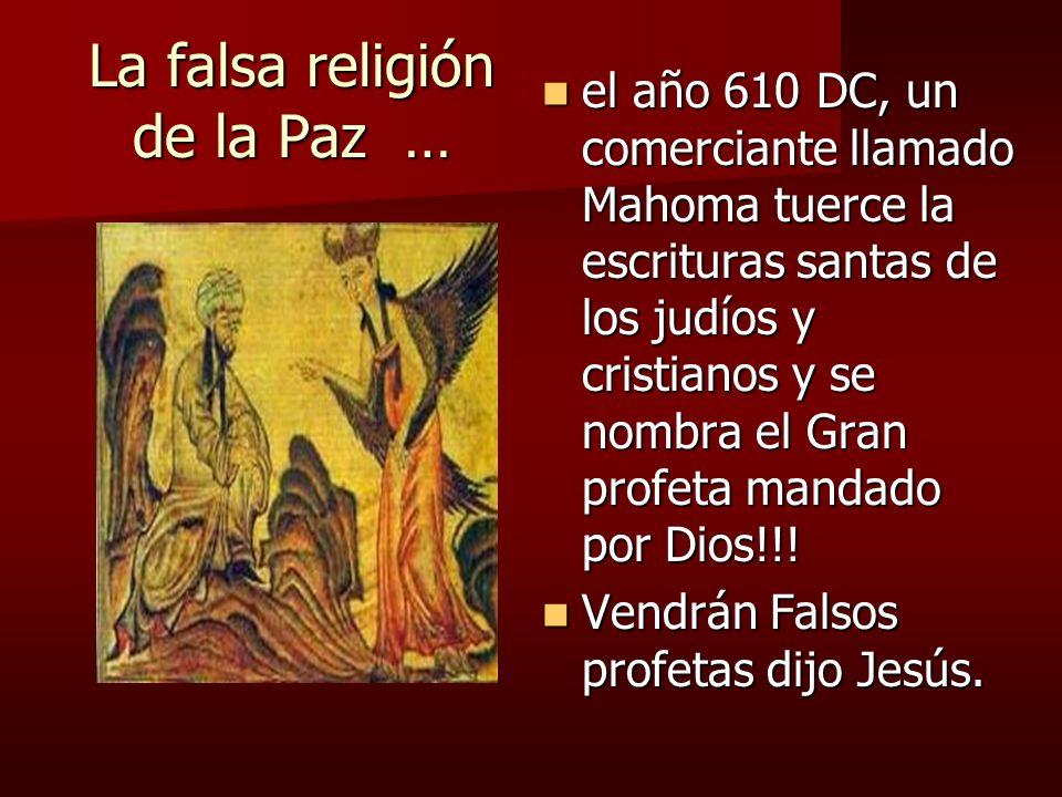 La falsa religión de la Paz … el año 610 DC, un comerciante llamado Mahoma tuerce la escrituras santas de los judíos y cristianos y se nombra el Gran