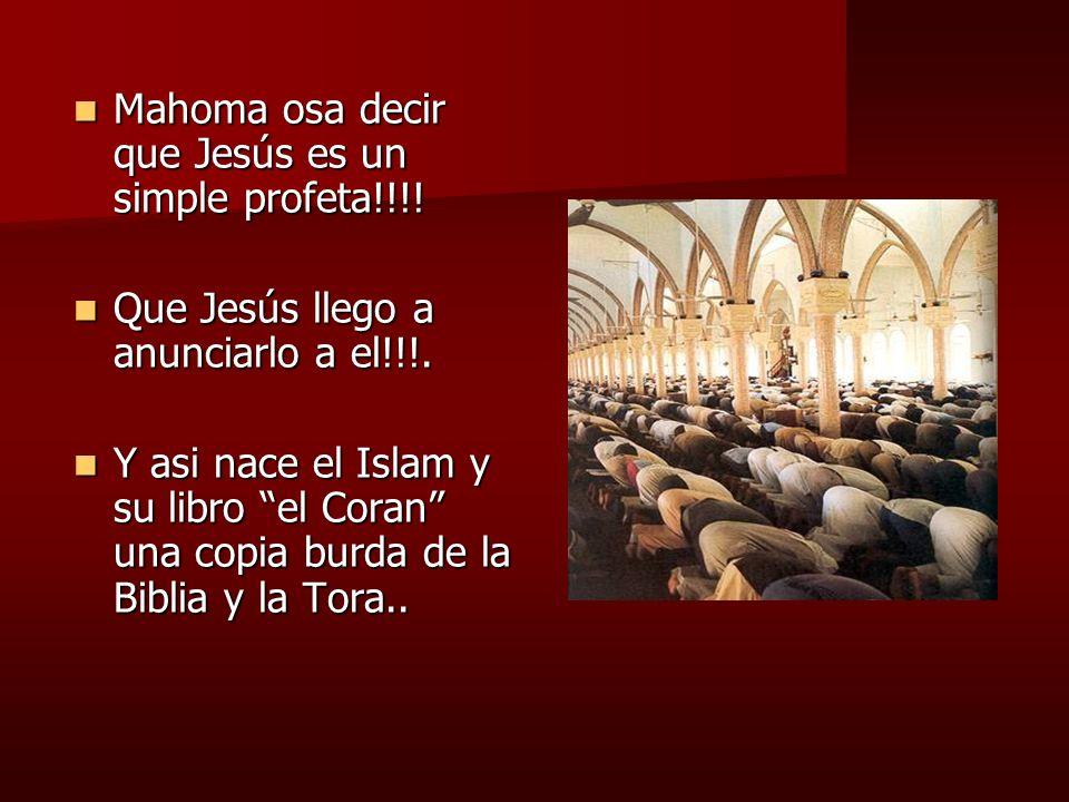 Mahoma osa decir que Jesús es un simple profeta!!!! Mahoma osa decir que Jesús es un simple profeta!!!! Que Jesús llego a anunciarlo a el!!!. Que Jesú