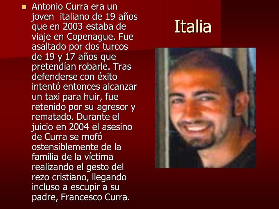 Italia Italia Antonio Curra era un joven italiano de 19 años que en 2003 estaba de viaje en Copenague. Fue asaltado por dos turcos de 19 y 17 años que
