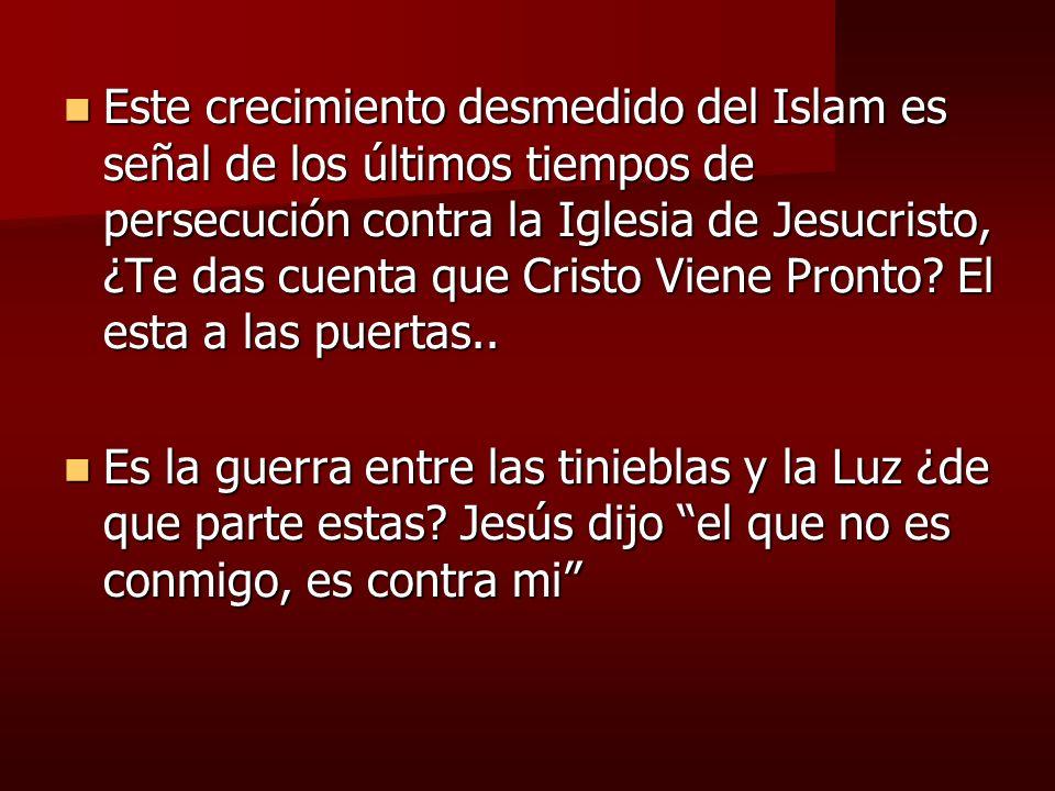 Este crecimiento desmedido del Islam es señal de los últimos tiempos de persecución contra la Iglesia de Jesucristo, ¿Te das cuenta que Cristo Viene P