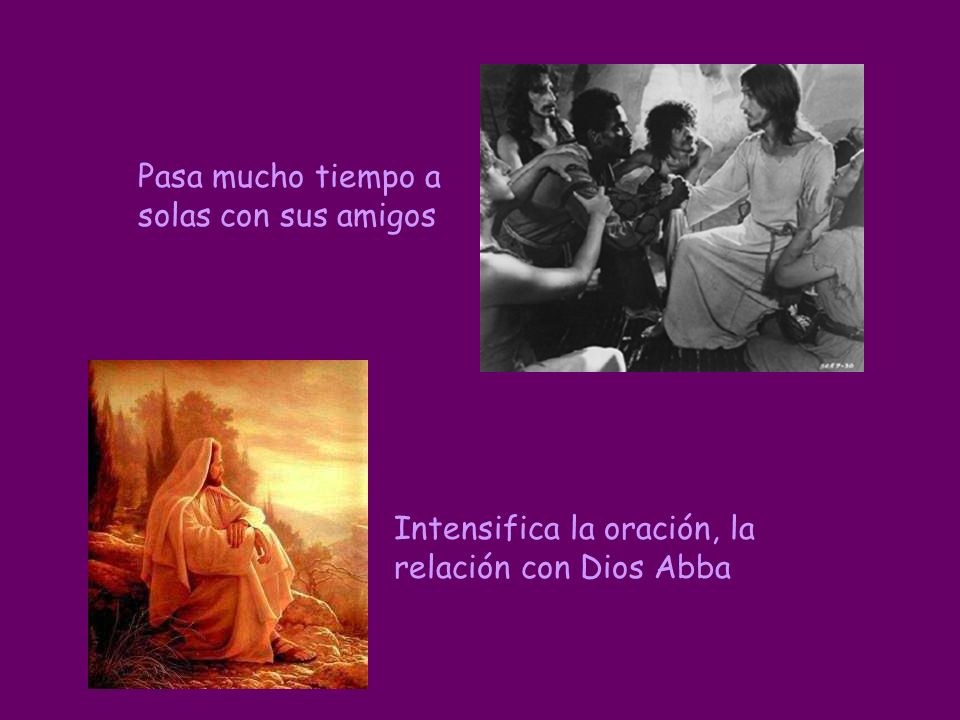 Pasa mucho tiempo a solas con sus amigos Intensifica la oración, la relación con Dios Abba