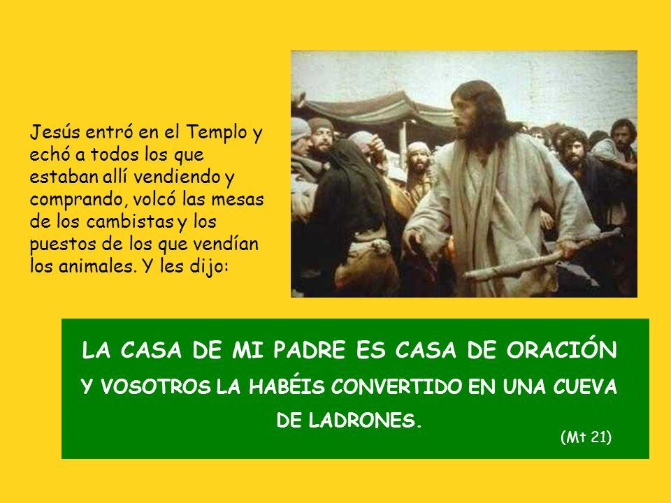 Jesús entró en el Templo y echó a todos los que estaban allí vendiendo y comprando, volcó las mesas de los cambistas y los puestos de los que vendían