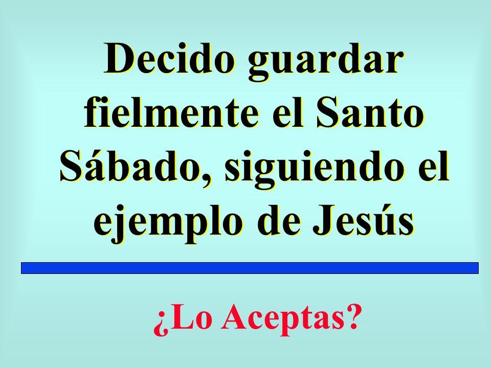 Decido guardar fielmente el Santo Sábado, siguiendo el ejemplo de Jesús ¿Lo Aceptas?