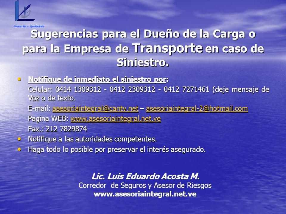 Sugerencias para el Dueño de la Carga o para la Empresa de Transporte en caso de Siniestro. Notifique de inmediato el siniestro por: Notifique de inme