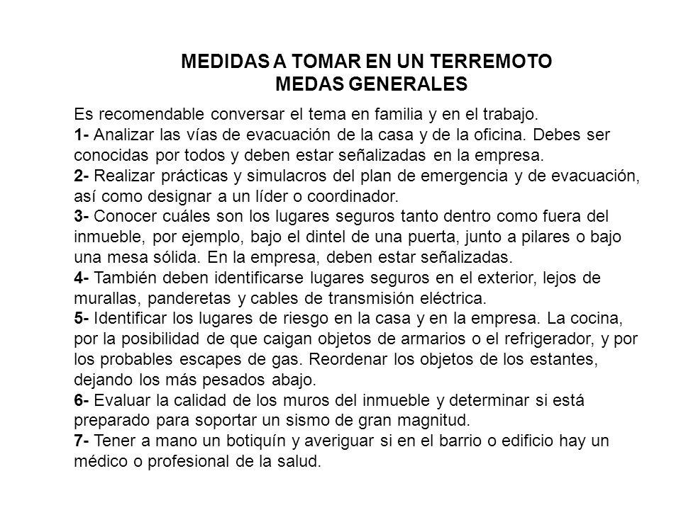 MEDIDAS A TOMAR EN UN TERREMOTO MEDAS GENERALES Es recomendable conversar el tema en familia y en el trabajo. 1- Analizar las vías de evacuación de la