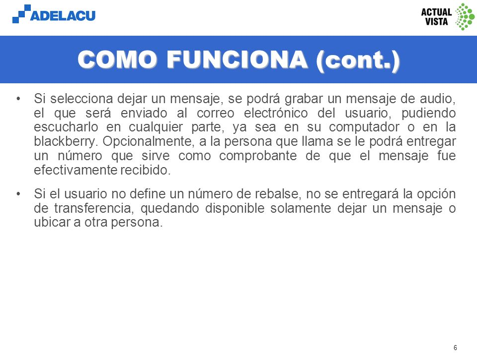 www.adelacu.com 5 COMO FUNCIONA Además de su número de anexo y su correo electrónico actual, a cada usuario se le asigna una clave secreta (password).