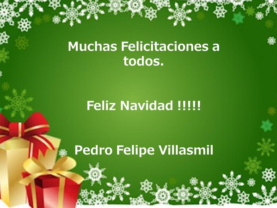 Muchas Felicitaciones a todos. Feliz Navidad !!!!! Pedro Felipe Villasmil