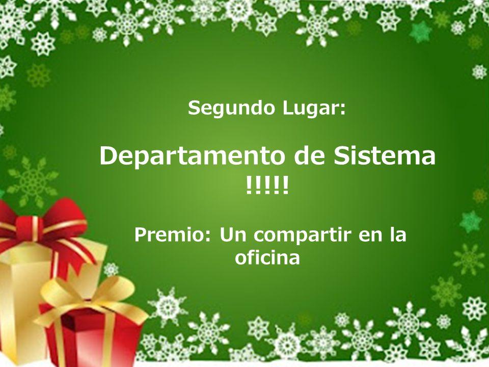 Segundo Lugar: Departamento de Sistema !!!!! Premio: Un compartir en la oficina