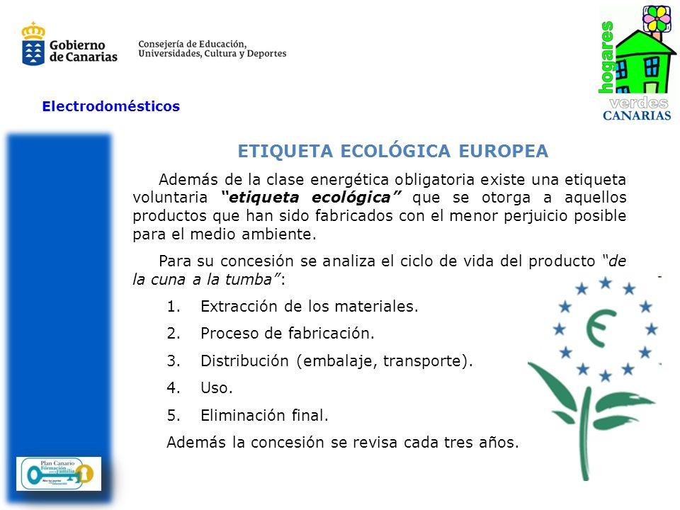 Electrodomésticos ETIQUETA ECOLÓGICA EUROPEA Además de la clase energética obligatoria existe una etiqueta voluntaria etiqueta ecológica que se otorga