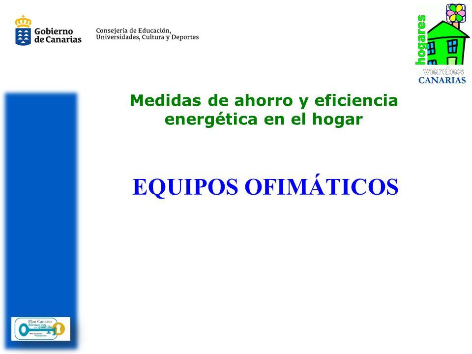 Medidas de ahorro y eficiencia energética en el hogar EQUIPOS OFIMÁTICOS